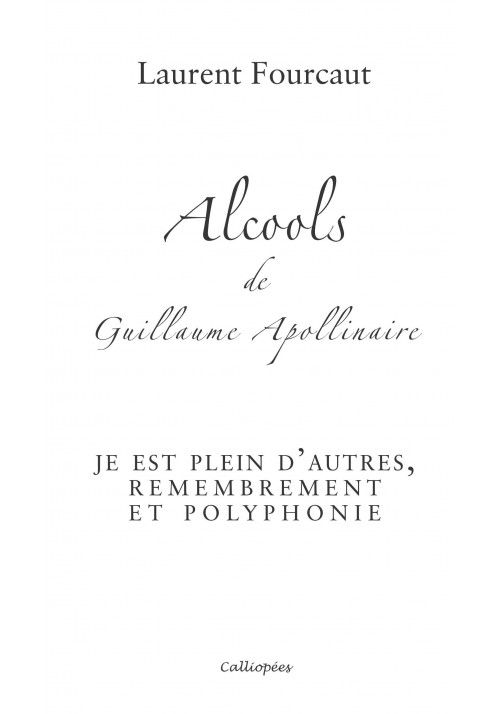 Alcools de Guillaume Apollinaire - Laurent Fourcaut